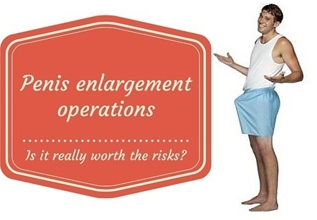 penis enlargement operations, worth the risks or not?
