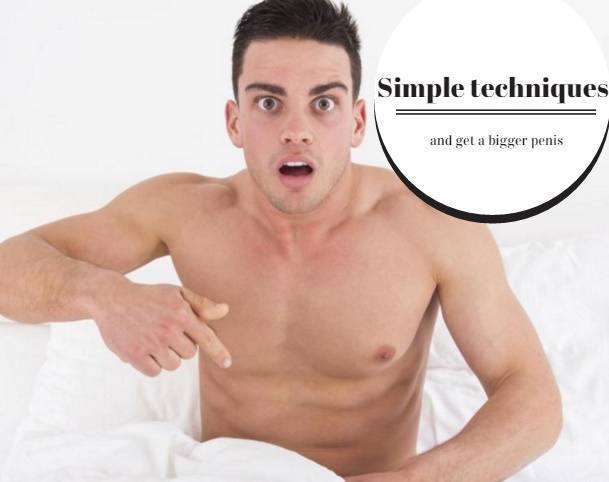 simple techniques to get a bigger penis