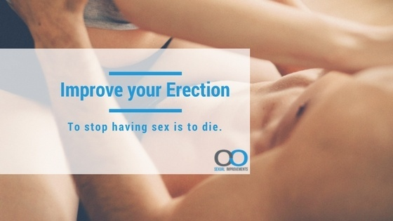 Improve your erection - to stop having sex is to die